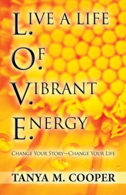 L.O.V.E.: Live a Life of Vibrant Energy: Change Your Storychange Your Life