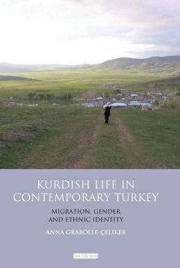 Kurdish Life in Contemporary Turkey: Migration, Gender and Ethnic Identity