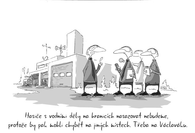 Kreslený vtip: Hasiče s vodními děly na hranicích nasazovat nebudeme, protože by pak mohli chybět na jiných místech. Třeba na Václaváku. Autor: Marek Simon