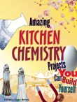 Cover of Amazing KITCHEN CHEMISTRY Projects