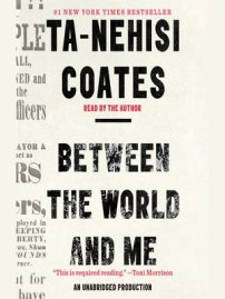 Between the World and Me by Ta-Nehisi Coates · OverDrive: ebooks, audiobooks, and videos for libraries and schools