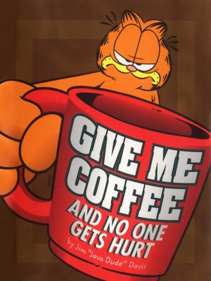 Give Me Coffee And No One Gets Hurt By Jim Davis