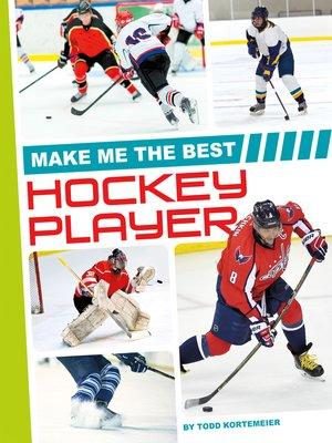 Make Me the Best Hockey Player by Todd Kortemeier ...