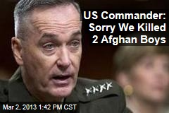 US Commander: Sorry We Killed 2 Afghan Boys