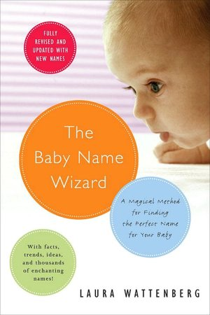 The Baby Name Wizard: A Magical Guide to Finding the Perfect Name for Your Baby