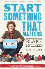 Start Something That Matters by Blake Mycoskie: Book Cover