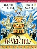So You Want to Be an Inventor? by Judith St. George: Book Cover