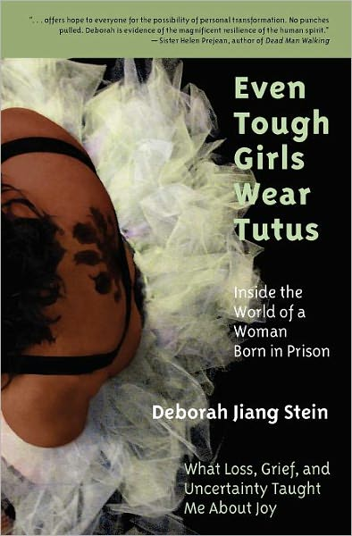 Even Tough Girls Wear Tutus: Inside the World of a Woman Born in Prison