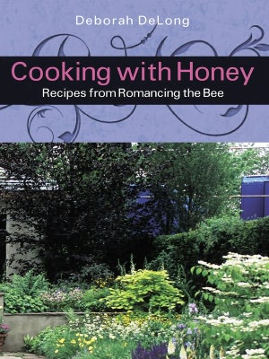 Cooking With Honey: Recipes from Romancing the Bee