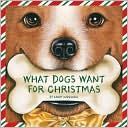 What Dogs Want for Christmas by Kandy Radzinski: Book Cover