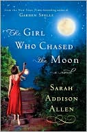 The Girl Who Chased the Moon by Sarah Addison Allen: Book Cover