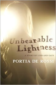 Unbearable Lightness: A Story of Loss and Gain by Portia de Rossi: Book Cover