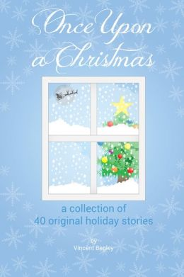 Once Upon a Christmas - A collection of 40 original holiday stories