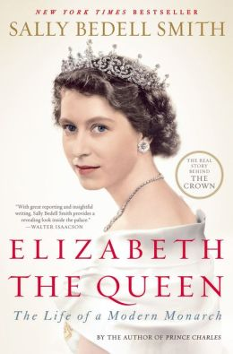 Elizabeth the Queen: The Life of a Modern Monarch by Sally ...
