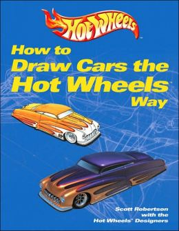How to Draw Cars the Hot Wheels Way by Scott Robertson ...