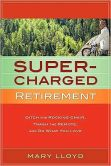 Supercharged Retirement: Ditch the Rocking Chair, Trash the Remote, and Do What You Love
