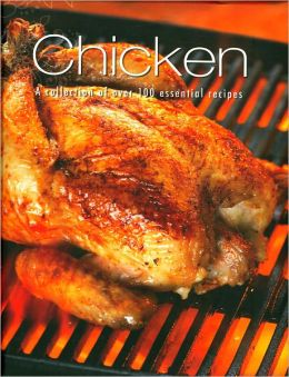 Chicken: A Collection of Over 100 Essential Recipes