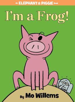 I'm a Frog! (Elephant and Piggie Series)