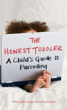 The Honest Toddler: A Child's Guide to Parenting