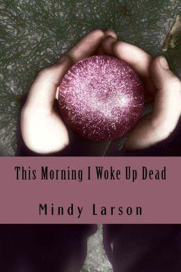 This morning I woke up dead