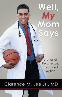 Well, My Mom Says ...: Stories of Persistence, Faith, and Action