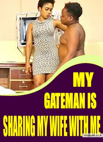 My Gateman Is Sharing My Wife With Me