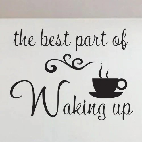 Vinyl Wall Quote Decals Lettering Best part of Waking up coffee