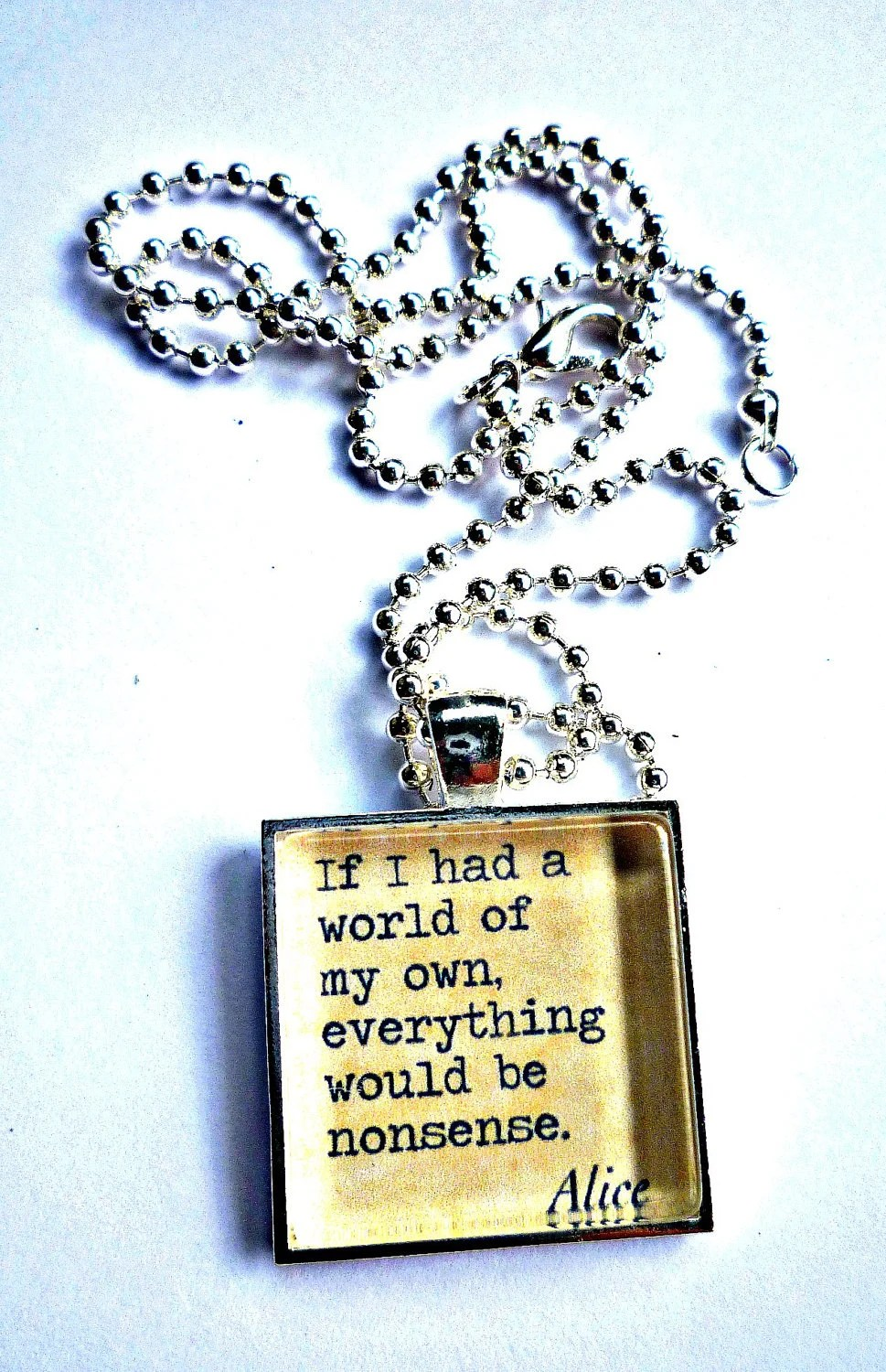 "If I had a world of my own everything would be nonsense. 1 "" sterling silver & Glass photo art pendant. Alice and Wonderland necklace."