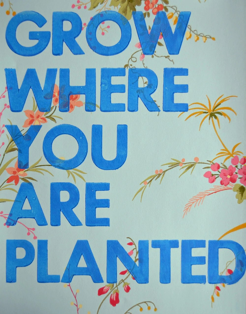 Grow Where You Are Planted/  Letterpress Print