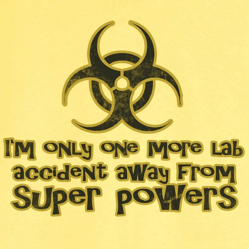 Only one Lab Accident away from Super Powers Funny Novelty T Shirt Z11892