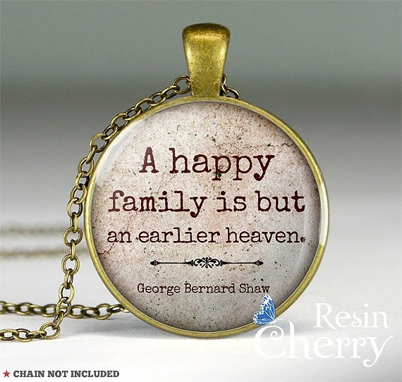 George Bernard Shaw quote necklace, quote jewelry, quote pendant charm- A happy family is but an earlier heaven- Q0206CP