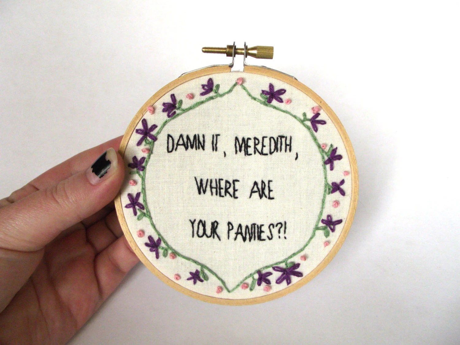 Damn it Meredith where are your panties - The Office tv show - hand embroidered quote framed in 4 inch hoop, vegan