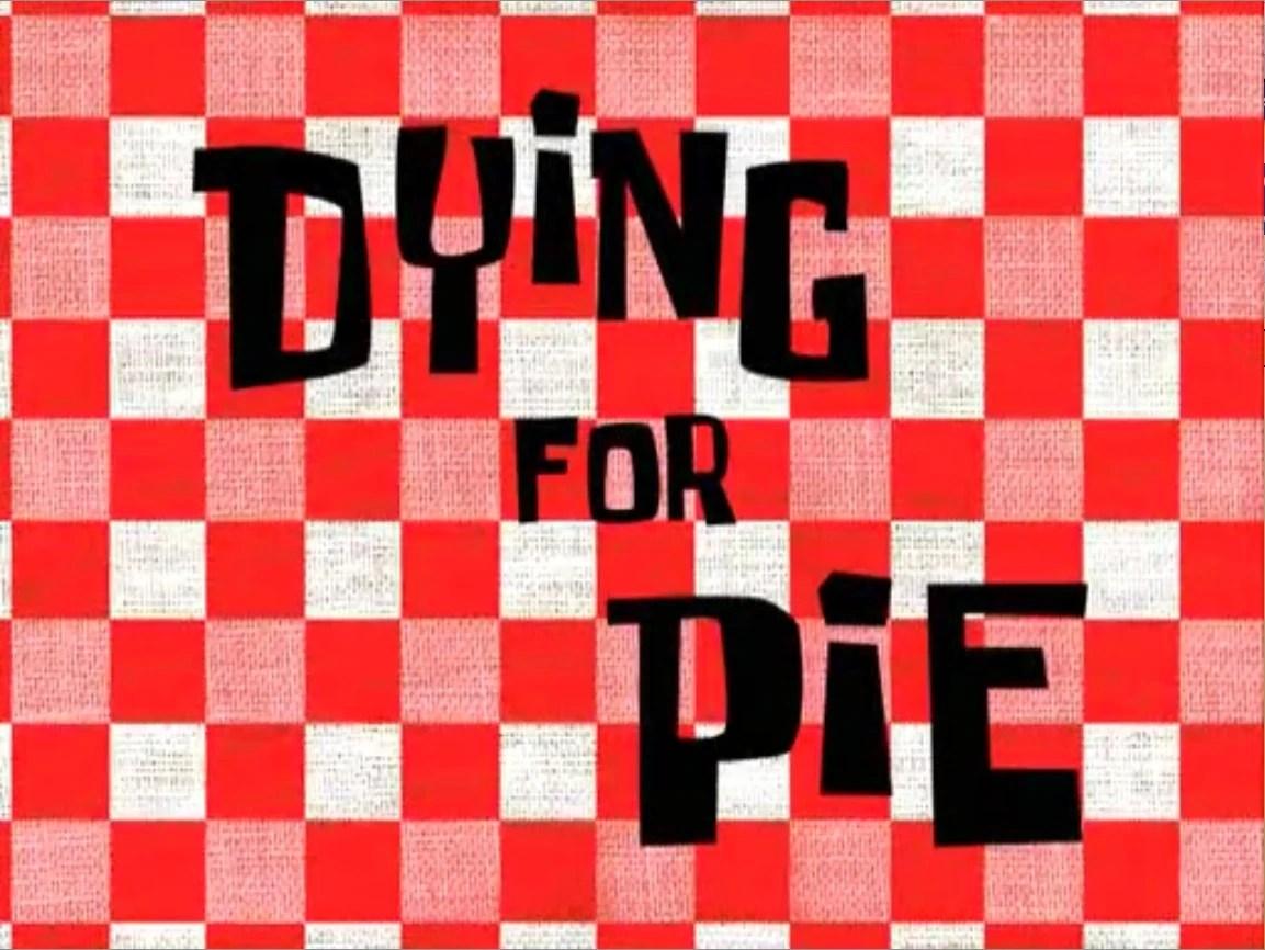 Dying For Pie Transcript Encyclopedia SpongeBobia