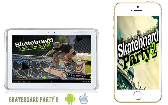 Download the new version for Android iPhone iPad iPod Skateboard party 2