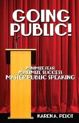 Buy Going Public!: Minimize Fear, Maximize Success, Master Public Speaking!: Book