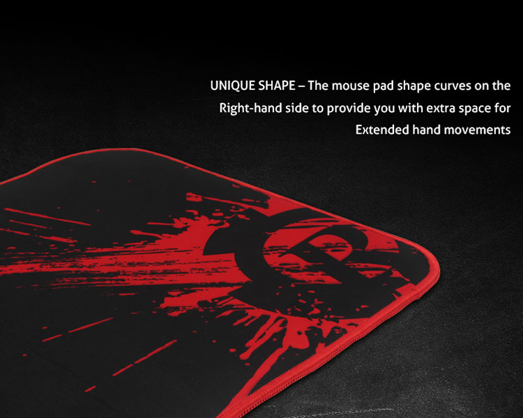UNIQUE SHAPE- The mouse pad shape curves on theRight-hand side to provide you with extra space forExtended hand movements.
