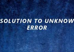 solutions to unknow error