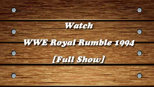 watch wwe royal rumble 1994 full show