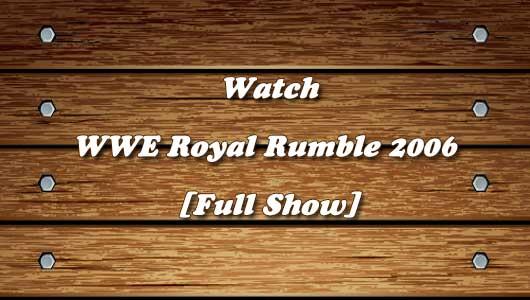 watch wwe royal rumble 2006 full show