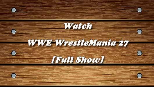 watch wwe wrestlemania 27 full show