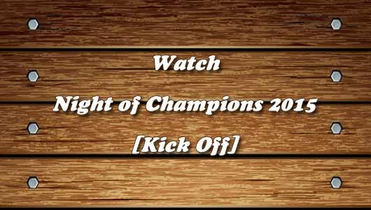 watch wwe night of champions 2015 kickoff