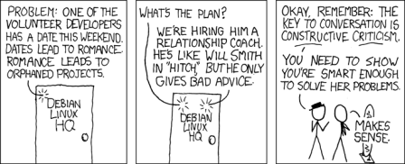 XKCD Strip 306 Orphaned Projects - His date works for Red Hat, who hired a coach for her, too. He advised her to 'Rent lots of movies like Hitch. Guys love those.'