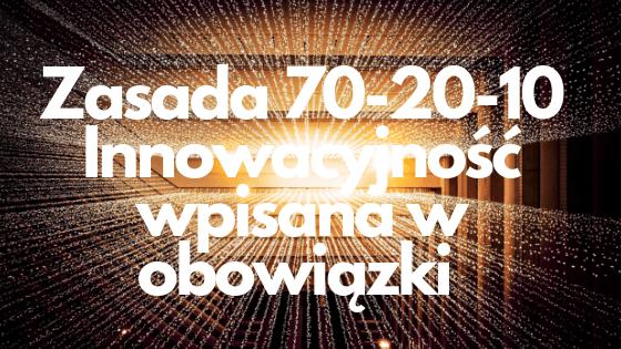 Innowacyjność wpisana w obowiązki. Zasada 70-20-10