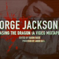 George Jackson: Releasing The Dragon (A Video Mixtape)