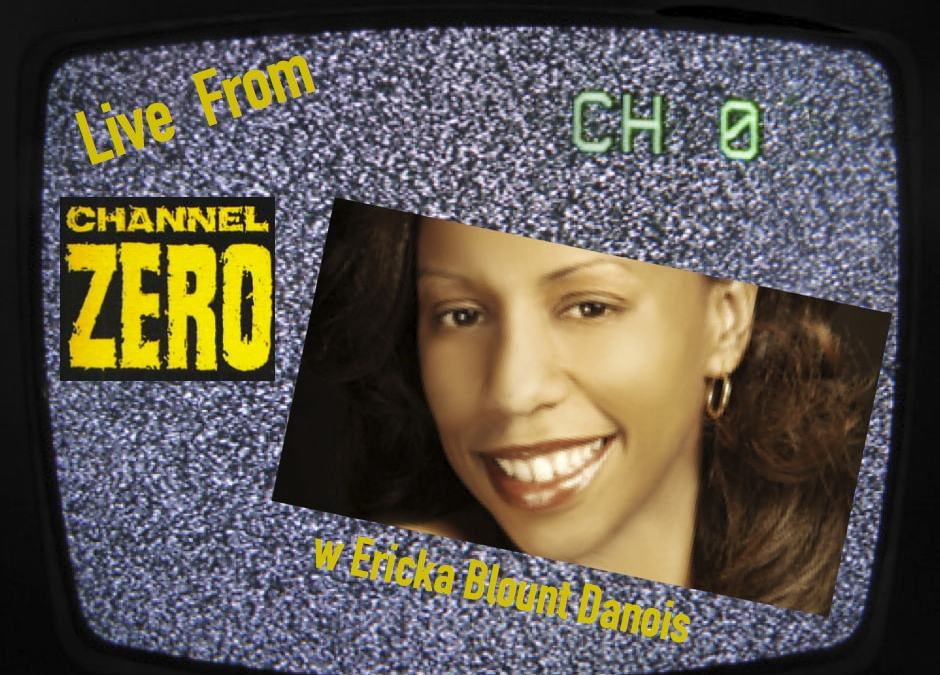 Live From Channel Zero w Ericka Blount Danois for October 25, 2013