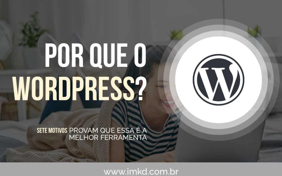 Por que WordPress? 7 motivos provam que é a melhor ferramenta