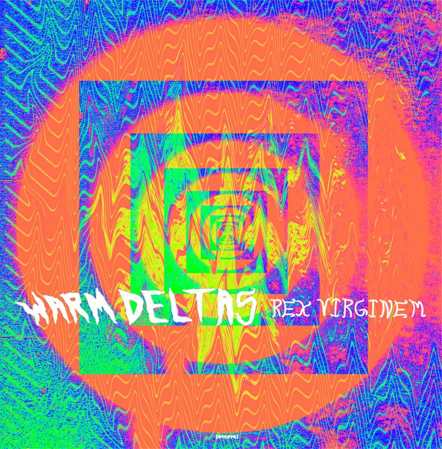Warm Deltas - Rex Virginem