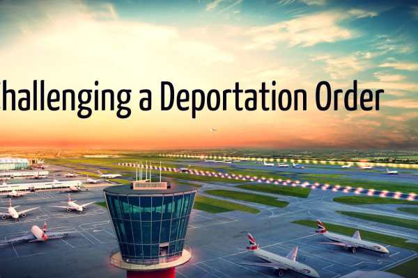 Challenging a Deportation Order in the United Kingdom?