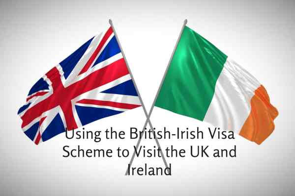 Using the British-Irish Visa Scheme to Visit the UK and Ireland
