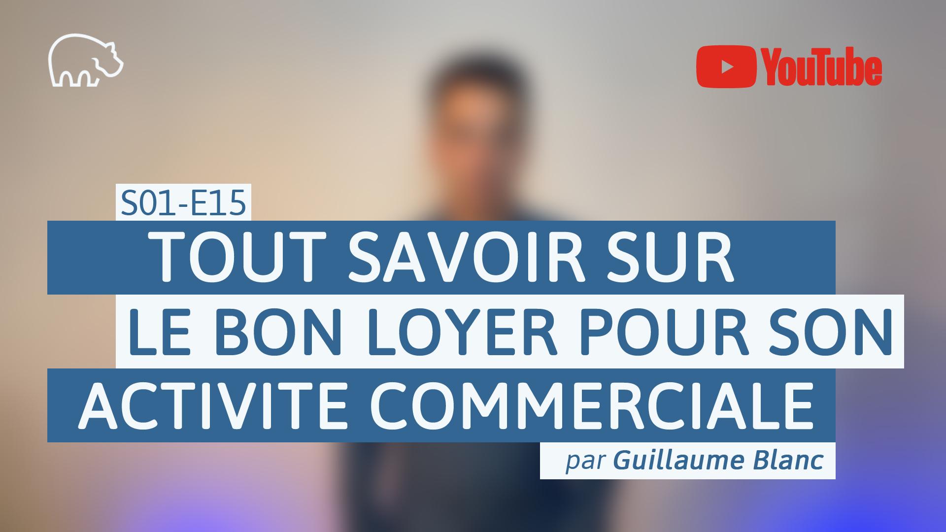 Bannière illustration - ImmoPotamTV - YouTube - Guillaume Blanc - S01-E15 - Tout savoir sur le bon loyer pour son activité commerciale